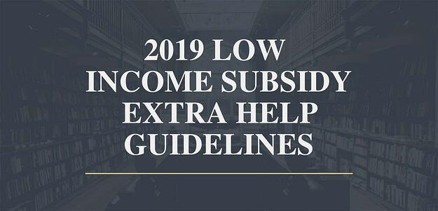2019 LOW INCOME SUBSIDY EXTRA HELP GUIDELINES