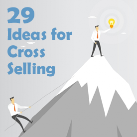 29 Ideas to Cross-Sell More Insurance to Current Clients