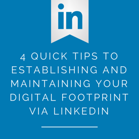 4_QUICK_TIPS_TO_ESTABLISHING_AND_MAINTAINING_YOUR_DIGITAL_FOOTPRINT_VIA_LINKEDIN.png