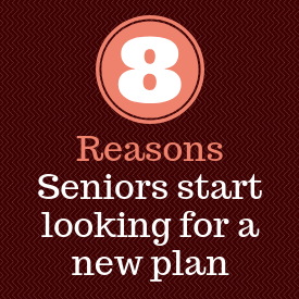 8 Reasons Seniors start looking for a new plan