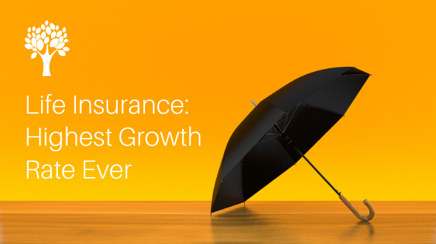 Life Insurance Highest Growth Rate Ever