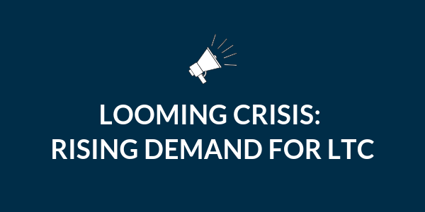 Looming Crisis - Rising Demand for LTC