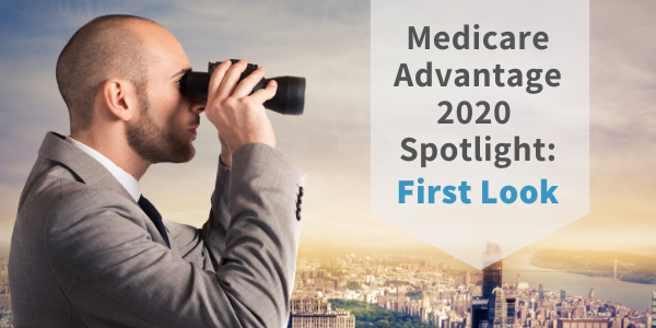 Medicare Advantage 2020 Spotlight - First Look