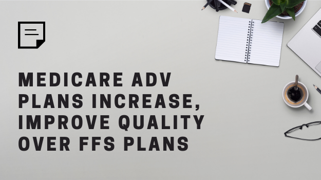 Medicare Advantage Plans Increase, Improve Quality Over FFS Plans-1