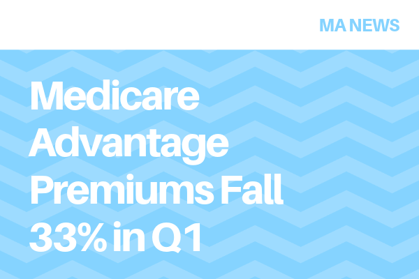 Medicare Advantage Premiums Fall 33 in Q1