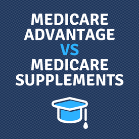 Medicare Advantage VS Medicare Supplements