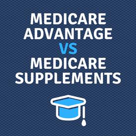 Medicare Advantage VS Medicare Supplements