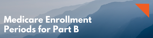 Medicare Enrollment Periods for Part B