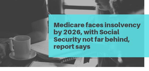 Medicare faces insolvency by 2026, with Social Security not far behind, report says