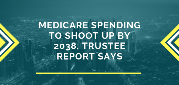 Medicare spending to shoot up by 2038, trustee report says