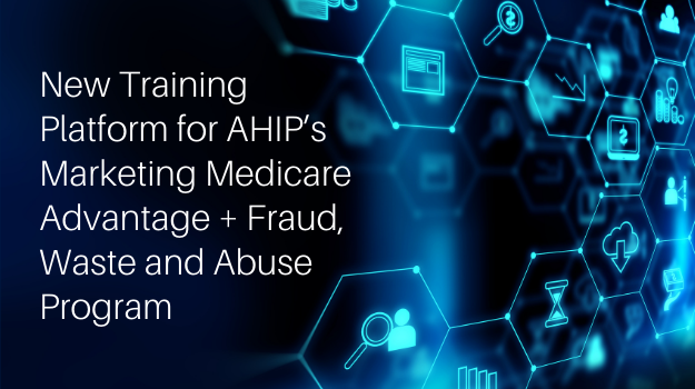 New Training Platform for AHIP's Marketing Medicare Advantage + Fraud, Waste and Abuse Program