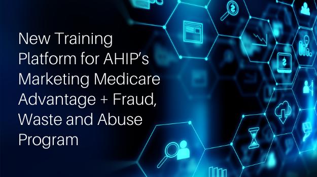 New Training Platform for AHIP's Marketing Medicare Advantage + Fraud, Waste and Abuse Program