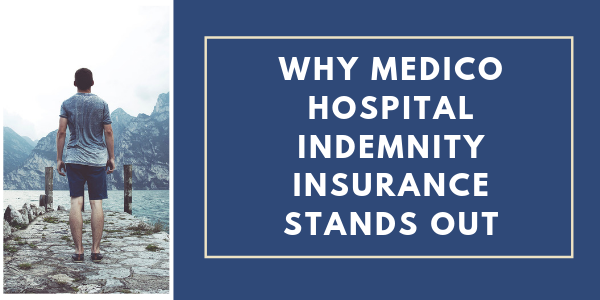 Why Medico Hospital Indemnity insurance stands out