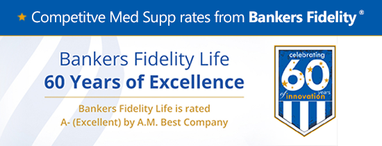 Competitive Med Supp Rates from Bankers Fidelity